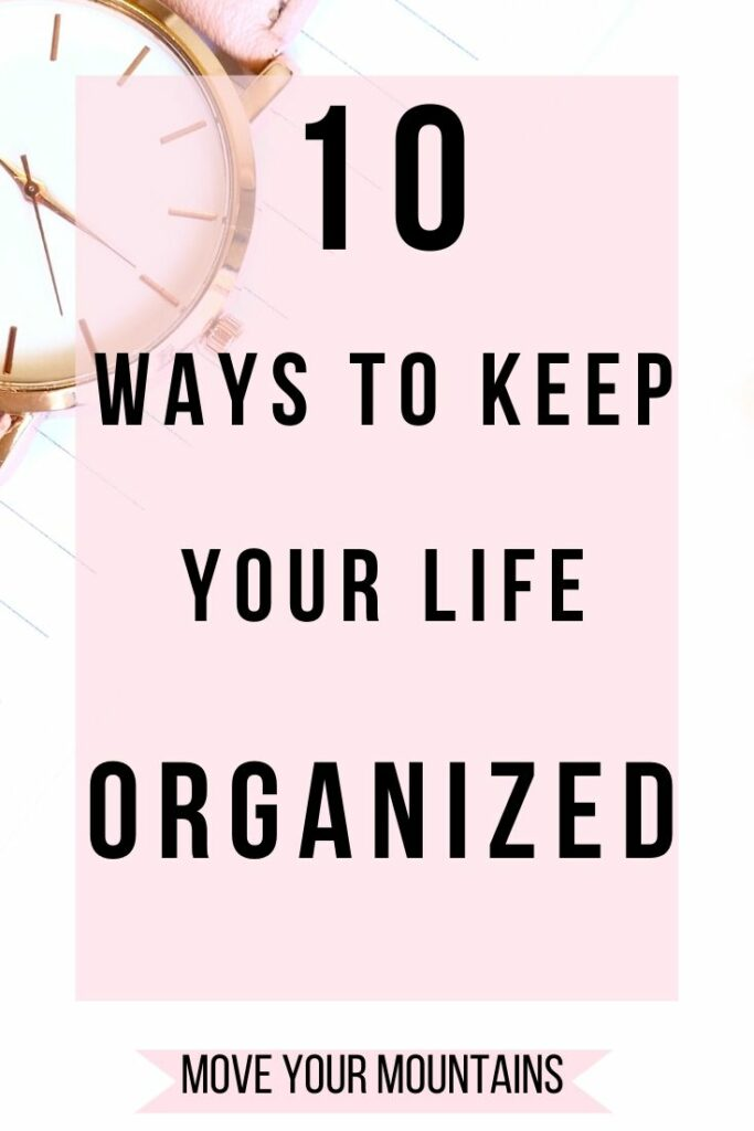 10 ways to get really organized, how to be more organized, how to organize your entire life, organization tips and tricks, how to be super organized, organization tactics, organization techniques, simplify, minimalism, planning, decluttering