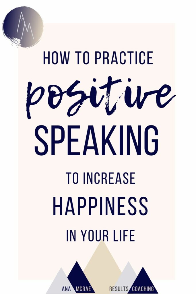 positive speaking, positivity, happiness, success, habits, speaking habits, language patterns, power of your words, power of words, weasel words, mindfulness