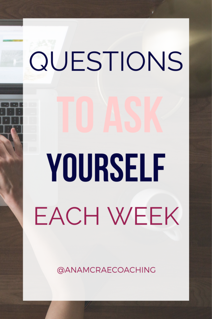 business coaching, growing your business, reflection questions, questions to ask yourself each week, powerful questions, coaching questions, journaling prompts, end of week journaling, journaling practice, self reflection, mindset routine, strategic planning, planning your week, reflecting on your week
